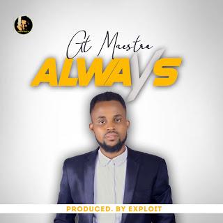 MUSIC: GT Maestro – Always (Prod. By EXPLOIT)