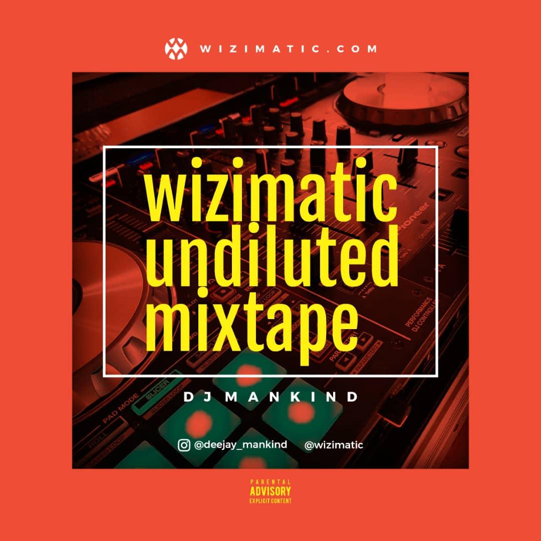 DJ Mankind – Wizimatic Undiluted Mixtape